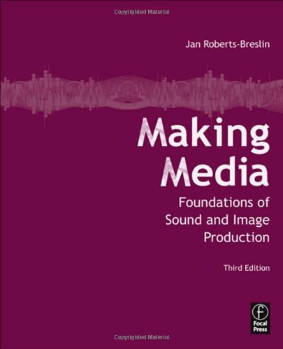 Making Media: Foundations of Sound and Image Production 9780240815275