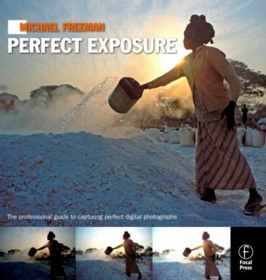 Michael Freeman's Perfect Exposure: The Professional's Guide to Capturing Perfect Digital Photographs 9780240811710