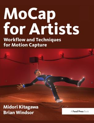 MoCap for Artists: Workflow and Techniques for Motion Capture [With CDROM] 9780240810003