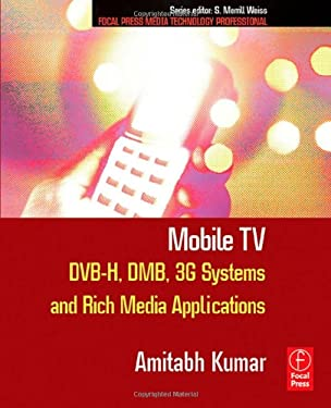 Mobile TV: DVB-H, DMB, 3G Systems and Rich Media Applications 9780240809465
