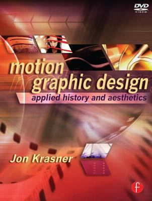 Motion Graphic Design: Applied History and Aesthetics [With DVD] 9780240809892