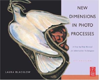 New Dimensions in Photo Processes: A Step by Step Manual for Alternative Techniques 9780240807898