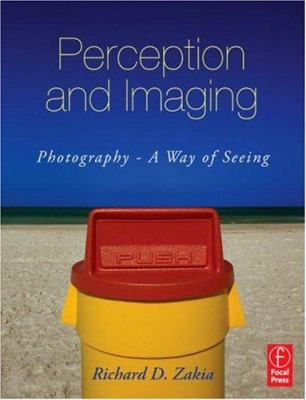 Perception and Imaging: Photography - A Way of Seeing 9780240809304