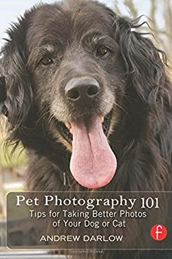 Pet Photography 101: Tips for Taking Better Photos of Your Dog or Cat 9780240812151