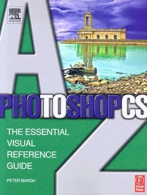 Photoshop CS A to Z: The Essential Visual Reference Guide 9780240519579