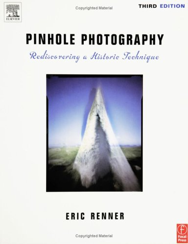 Pinhole Photography: Rediscovering a Historic Technique 9780240805733