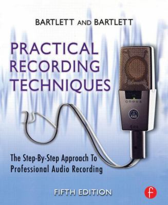 Practical Recording Techniques: The Step-By-Step Approach to Professional Audio Recording 9780240811444