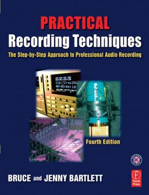 Practical Recording Techniques: The Step-By-Step Approach to Professional Audio Recording 9780240806853