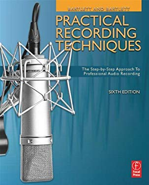 Practical Recording Techniques: The Step- By- Step Approach to Professional Audio Recording 9780240821535