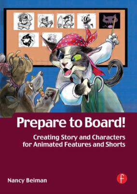 Prepare to Board! Creating Story and Characters for Animated Features and Shorts: 2nd Edition 9780240808208