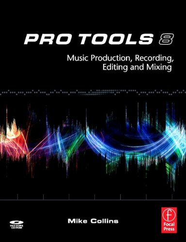 Pro Tools 8: Music Production, Recording, Editing, and Mixing 9780240520759