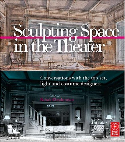 Sculpting Space in the Theater: Conversations with the Top Set, Light and Costume Designers 9780240808666