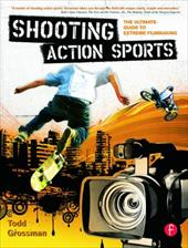 Shooting Action Sports: The Ultimate Guide to Extreme Filmmaking 775949