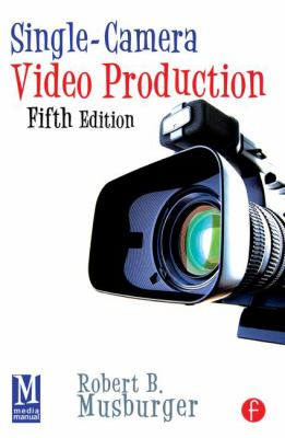 Single-Camera Video Production 9780240812649