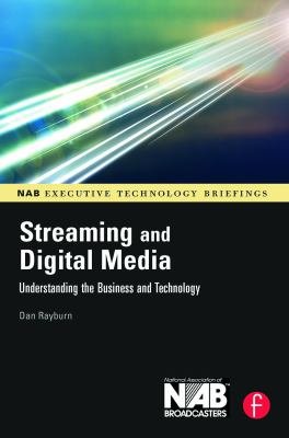 Streaming and Digital Media: Understanding the Business and Technology 9780240809571