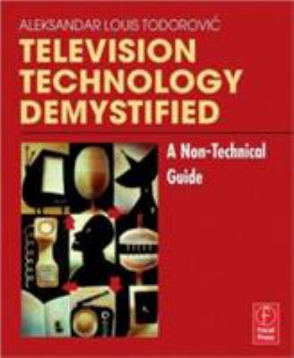 Television Technology Demystified: A Non-Technical Guide 9780240806846
