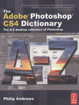 The Adobe Photoshop Cs4 Dictionary: The A to Z Desktop Reference of Photoshop 9780240521329
