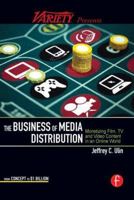 The Business of Media Distribution: Monetizing Film, TV and Video Content 9780240812007