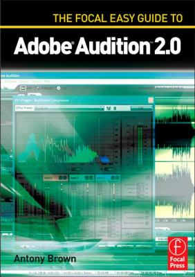 The Focal Easy Guide to Adobe Audition 2.0 9780240520186