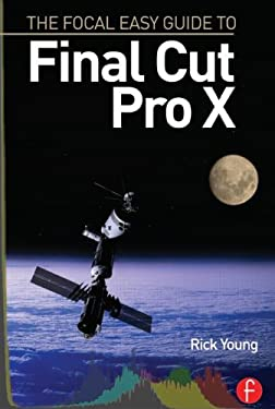 The Focal Easy Guide to Final Cut Pro X 9780240523835
