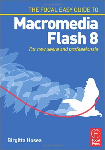 The Focal Easy Guide to Macromedia Flash 8: For New Users and Professionals 9780240519982