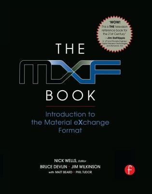 The MXF Book: Introduction to the Material Exchange Format 9780240806938