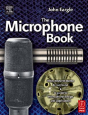 Eargle's the Microphone Book: From Mono to Stereo to Surround - A Guide to Microphone Design and Application 9780240519616