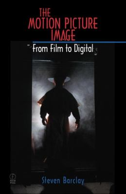 The Motion Picture Image: From Film to Digital 9780240803906