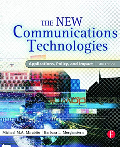 The New Communications Technologies: Applications, Policy, and Impact 9780240805863