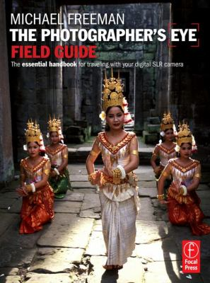 The Photographer's Eye Field Guide: The Essential Handbook for Traveling with Your Digital SLR Camera 9780240812489
