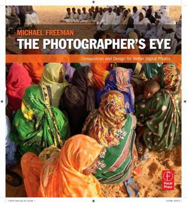 The Photographer's Eye: Composition and Design for Better Digital Photos 9780240809342