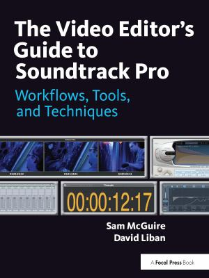 The Video Editor's Guide to Soundtrack Pro: Workflows, Tools, and Techniques [With DVD ROM] 9780240811734