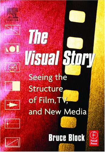 The Visual Story: Seeing the Structure of Film, TV and New Media 9780240804675