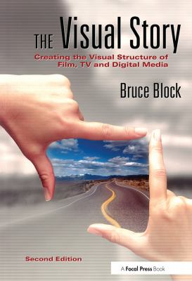 The Visual Story: Creating the Visual Structure of Film, TV and Digital Media 9780240807799
