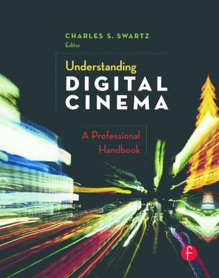 Understanding Digital Cinema: A Professional Handbook 9780240806174