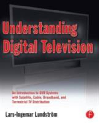 Understanding Digital Television: An Introduction to Dvb Systems with Satellite, Cable, Broadband and Terrestrial TV Distribution 9780240809069