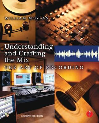 Understanding and Crafting the Mix: The Art of Recording [With CDROM] 9780240807553