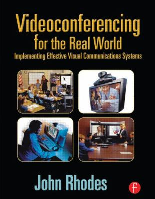 Videoconferencing for the Real World: Implementing Effective Visual Communications Systems 9780240804163
