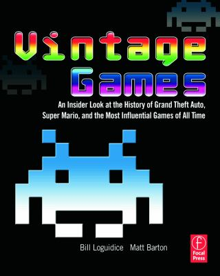 Vintage Games: An Insider Look at the History of Grand Theft Auto, Super Mario, and the Most Influential Games of All Time 9780240811468