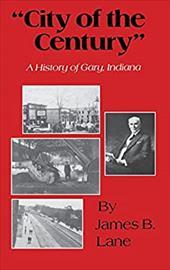 """City of the Century"": A History of Gary, Indiana"