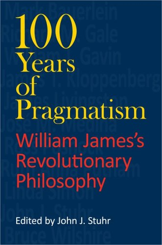 100 Years of Pragmatism: William James's Revolutionary Philosophy 9780253221421