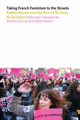 Taking French Feminism to the Streets: Fadela Amara and the Rise of Ni Putes Ni Soumises 9780252035487