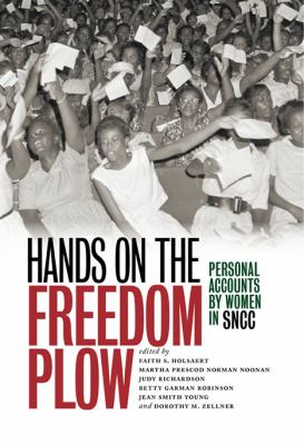 Hands on the Freedom Plow: Personal Accounts by Women in SNCC 9780252035579