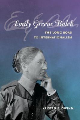 Emily Greene Balch: The Long Road to Internationalism 9780252035784