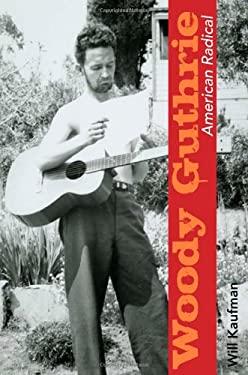 Woody Guthrie, American Radical 9780252036026