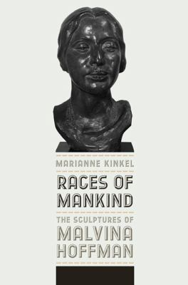 Races of Mankind: The Sculptures of Malvina Hoffman 9780252036248