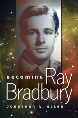 Becoming Ray Bradbury 9780252036293