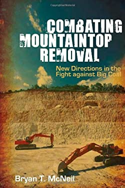 Combating Mountaintop Removal: New Directions in the Fight Against Big Coal 9780252036439