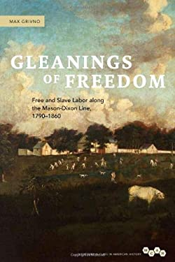 Gleanings of Freedom: Free and Slave Labor Along the Mason-Dixon Line, 1790-1860 9780252036521