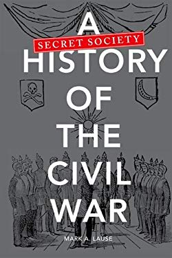 A Secret Society History of the Civil War 9780252036552